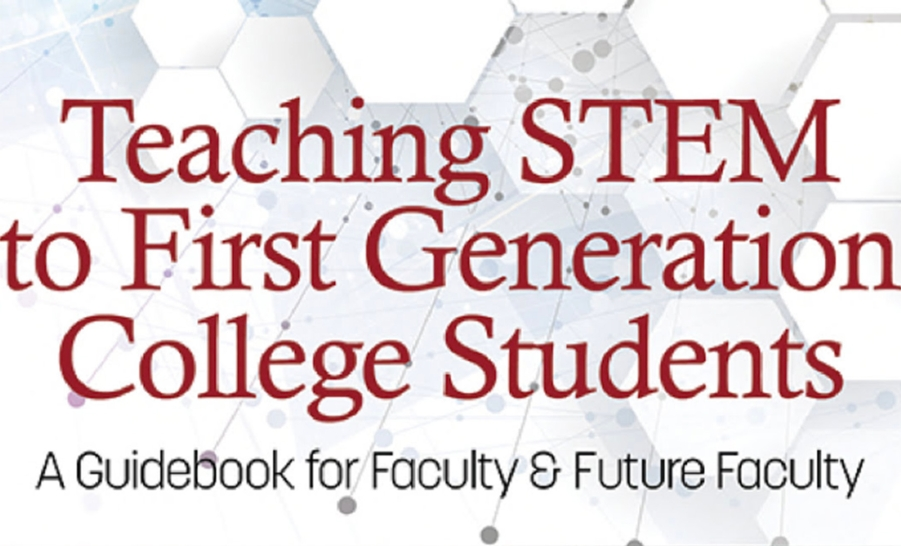 Teaching STEM to First Generation College Students: A Guidebook for Faculty & Future Faculty